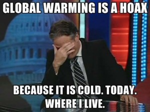 global warming is a hoax because it is cold outside